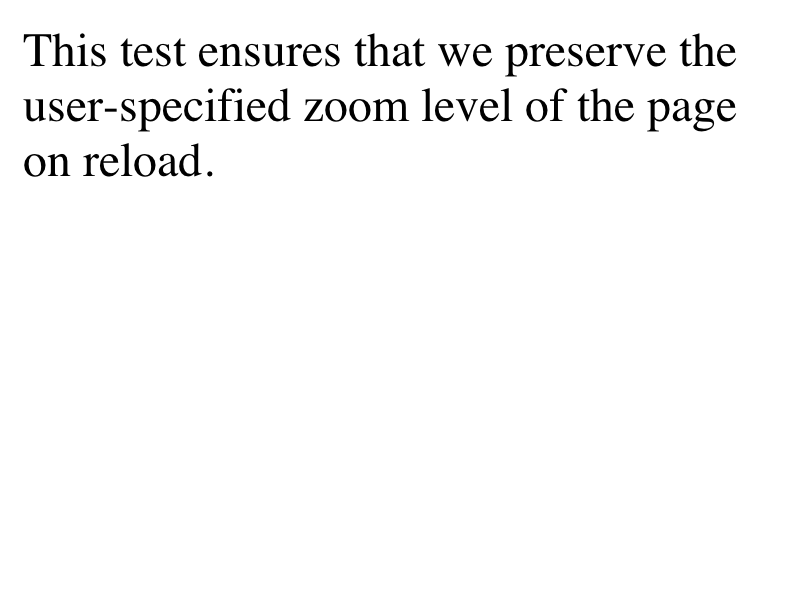 LayoutTests/platform/mac/fast/css/preserve-user-specified-zoom-level-on-reload-expected.png